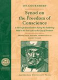 Synod on the Freedom of Conscience: A Thorough Examination during the Gathering Held in the Year 1582 in the City of Freetown (Bibliotheca Dissidentium Neerlandicum Amsterdamse Gouden Eeuw Reeks)