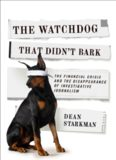 The Watchdog That Didn't Bark: The Financial Crisis and the Disappearance of Investigative