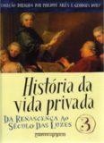 História da Vida Privada - Da Renascença ao Século das Luzes