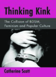 Thinking Kink: The Collision of BDSM, Feminism and Popular Culture
