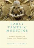 Early Tantric medicine : snakebite, mantras, and healing in the Garuda Tantras