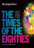 The New York Times  The Times of the Eighties  The Culture, Politics, and Personalities that Shaped