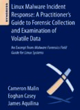 Linux Malware Incident Response: A Practitioner's Guide to Forensic Collection and Examination of Volatile Data: An Excerpt from Malware Forensic Field Guide for Linux Systems