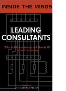 Inside the Minds: Leading Consultants - CEOs from BearingPoint, A.T. Kearney, IBM Consulting & More Share Their Knowledge on the Art of Consulting