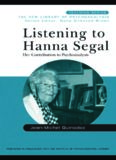 Listening to Hanna Segal: Her Contribution to Psychoanalysis (New Library of Psychoanalysis Teaching Series)