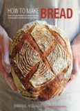 How to Make Bread  Step-by-step recipes for yeasted breads, sourdoughs, soda breads and pastries
