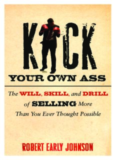 Kick Your Own Ass: The Will, Skill, and Drill of Selling More Than You Ever Thought Possible