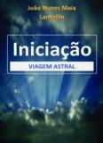VIAGEM ASTRAL João Nunes Maia Lancellin João Nunes Maia Lancellin