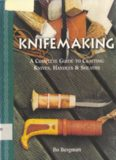 Knifemaking : a complete guide to crafting knives, handles & sheaths