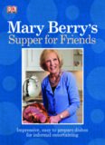 Mary Berry's Supper for Friends: Impressive, Easy-To-Prepare Dishes for Informal Entertaining.
