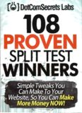108 Proven Split Test Winners. Simple Tweaks You Can Make to Your Website, so You Can Make More