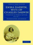 Emma Darwin, Wife of Charles Darwin, Volume 2: A Century of Family Letters