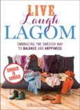 Live Laugh Lagom Enough Is Enough--Embracing the Swedish Way to Balance and Happiness