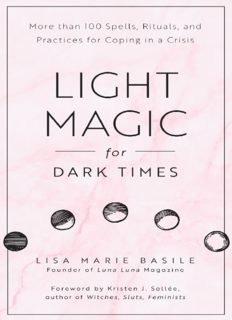 LIGHT MAGIC for DARK TIMES: 100 Spells, Rituals, & Practices for Coping in a Crisis