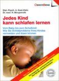 Jedes Kind kann schlafen lernen. Vom Baby bis zum Schulkind. Wie Sie Schlafprobleme Ihres Kindes