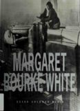 Margaret Bourke White: Her Pictures Were Her Life
