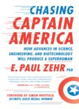 Chasing Captain America: How Advances in Science, Engineering, and Biotechnology Will Produce