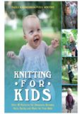 Knitting for Kids  Over 40 Patterns for Sweaters, Dresses, Hats, Socks, and More for Your Kids