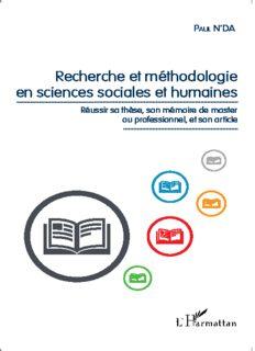 Recherche et méthodologie en sciences sociales et humaines: Réussir sa thèse, son mémoire de master ou professionnel, et son article