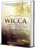 Wicca - Book of Spells and Witchcraft for Beginners: The Guide of Shadows for Wiccans, Solitary Witches, and Other Practitioners of Magic Rituals