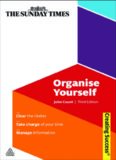 Organise Yourself: Clear the Clutter; Take Charge of Your Time; Manage Information (Sunday Times