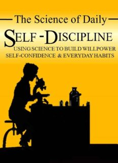 The Science of Daily Self-Discipline: Using Science and Daily Practices to Build Your Willpower, Self-Confidence, and Everyday Habits to Achieve Long-Term Goals