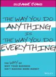 The Way You Do Anything is the Way You Do Everything: The Why of Why Your Business Isn't Making