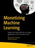 Monetizing Machine Learning: Quickly Turn Python ML Ideas into Web Applications on the Serverless