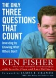 The Only Three Questions That Count: Investing by Knowing What Others Don't (Fisher Investments