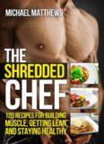 The Shredded Chef: 120 Recipes for Building Muscle, Getting Lean, and Staying Healthy (The Build Muscle, Get Lean, and Stay Healthy Series)