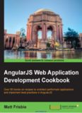 AngularJS Web Application Development Cookbook: Over 90 hands-on recipes to architect performant applications and implement best practices in AngularJS