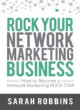 Rock Your Network Marketing Business - How to Become a Network Marketing Rock Star