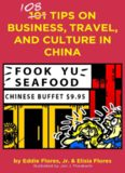 108 tips on business, travel and culture in China / by Eddie Flores, Jr., Elisia Flores ; illustrated by Jon J. Murakami