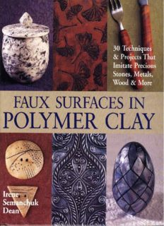 Faux Surfaces in Polymer Clay: 30 Techniques Projects That Imitate Stones, Metals, Wood More