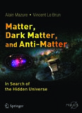 Matter, Dark Matter, and Anti-Matter: In Search of the Hidden Universe