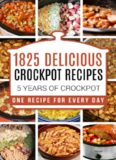 Crock Pot: 1825 Crock Pot Recipes: 5 years of Crock Pot Slow Cooker recipes: Crock Pot Slow Cooker: Crock Pot dump meals: Crock pot cookbook: Slow cooker ... meals, crockpot, crockpot recipes free)