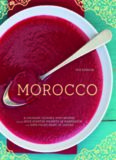 Morocco. A Culinary Journey with Recipes from the Spice-Scented Markets of Marrakech to the Date-Filled Oasis of Zagora