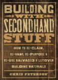 Building with secondhand stuff: how to re-claim, re-vamp, re-purpose & re-use salvaged & leftover