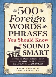 500 Foreign Words and Phrases You Should Know to Sound Smart. Terms to Demonstrate Your Savoir Faire, Chutzpah, and Bravado