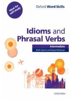 Page 1 Oxford Word Skills Idioms and Phrasal Verbs Intermediate Ruth Gairns and Stuart Redman ...
