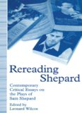 Rereading Shepard: Contemporary Critical Essays on the Plays of Sam Shepard