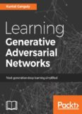 Learning generative adversarial networks : next-generation deep learning simplified