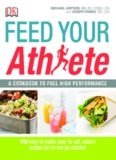 Feed your athlete : a cookbook to fuel high performance : 150 easy-to-make, easy-to-eat, natural recipes for on-the-go athletes