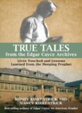True tales from the Edgar Cayce archives : lives touched and lessons learned from the sleeping prophet