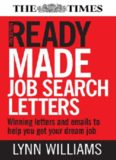 Ready Made Job Search Letters: Writing Letters and E-Mails to Help You Get Your Dream Job
