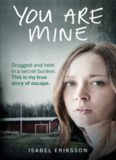 You Are Mine: My horrifying true story of being kidnapped by an evil doctor and held captive as a sex slave