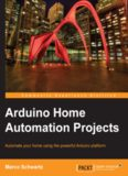 Arduino Home Automation Projects : Automate your Home using the powerful Arduino Platform