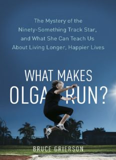 What makes Olga run? : the mystery of the 90-something track star, and what she can teach us about living longer, happier lives