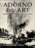 Adorno and Art: Aesthetic Theory Contra Critical Theory