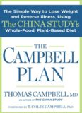 The Campbell plan : the simple way to lose weight and reverse illness, using the China study's whole-food, plant-based diet